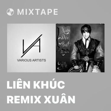 Mixtape Liên Khúc Remix Xuân - Various Artists