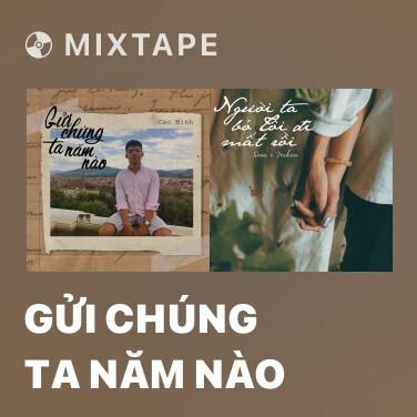 Mixtape Gửi Chúng Ta Năm Nào - Various Artists