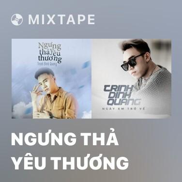 Mixtape Ngưng Thả Yêu Thương - Various Artists