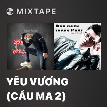 Mixtape Yêu Vương (Cầu Ma 2) - Various Artists