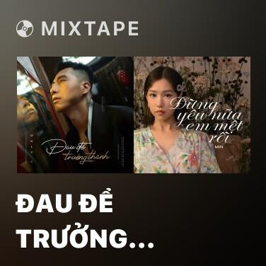 Mixtape Đau Để Trưởng Thành - Various Artists