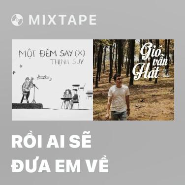 Mixtape Rồi Ai Sẽ Đưa Em Về - Various Artists