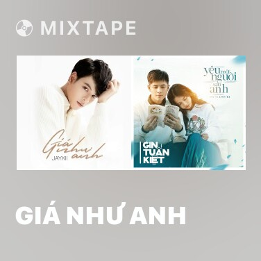 Mixtape Giá Như Anh