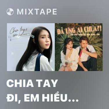 Mixtape Chia Tay Đi, Em Hiểu Mà - Various Artists