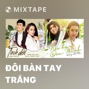 Mixtape Đôi Bàn Tay Trắng - Various Artists