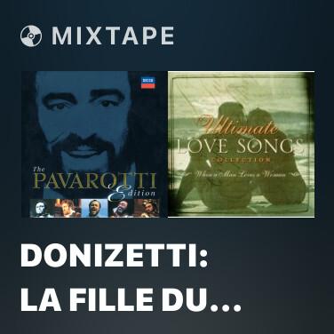 Mixtape Donizetti: La fille du régiment / Act 1 - Ah mes amis - Pour mon âme - Various Artists
