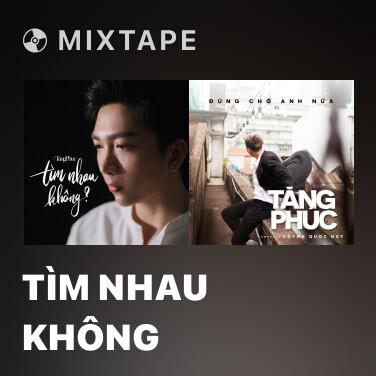 Mixtape Tìm Nhau Không - Various Artists
