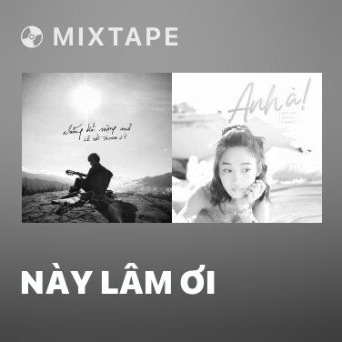 Mixtape Này Lâm Ơi - Various Artists