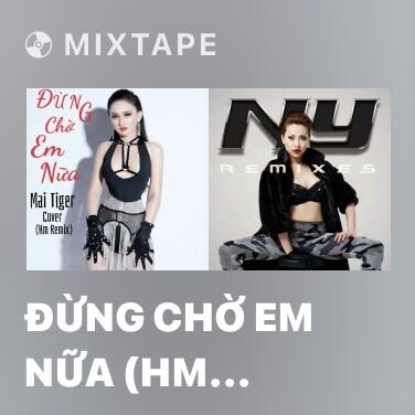 Mixtape Đừng Chờ Em Nữa (HM Remix) - Various Artists