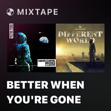 Mixtape Better When You're Gone - Various Artists