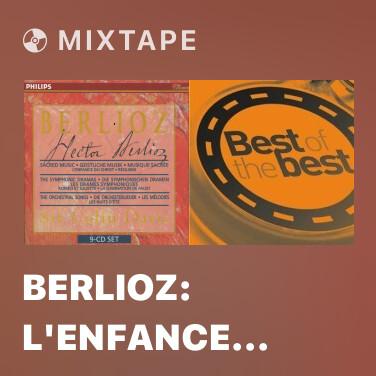Mixtape Berlioz: L'Enfance du Christ, Op.25 / Partie 3: L'arriveé à Sais - O mon âme, pour toi que reste-t-il à faire - Various Artists