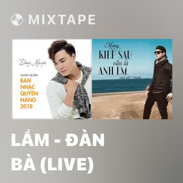 Mixtape Lầm - Đàn Bà (Live) - Various Artists