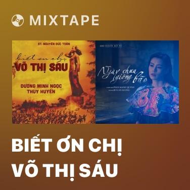 Mixtape Biết Ơn Chị Võ Thị Sáu - Various Artists