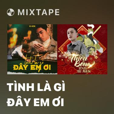 Mixtape Tình Là Gì Đây Em Ơi - Various Artists