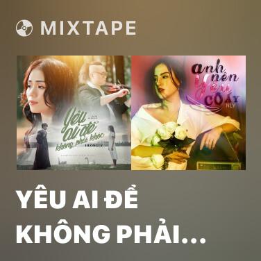 Mixtape Yêu Ai Để Không Phải Khóc - Various Artists