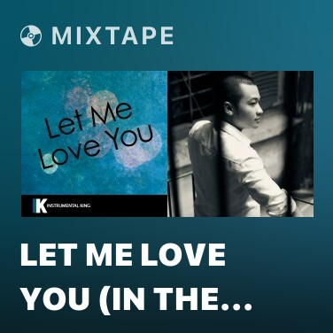 Mixtape Let Me Love You (In the Style of DJ Snake feat. Justin Bieber) [Karaoke Version] - Various Artists