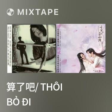 Mixtape 算了吧/ Thôi Bỏ Đi - Various Artists