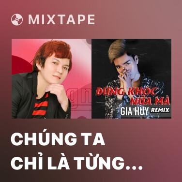 Mixtape Chúng Ta Chỉ Là Từng Yêu 2 - Various Artists