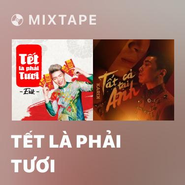 Mixtape Tết Là Phải Tươi - Various Artists