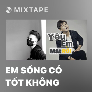 Mixtape Em Sống Có Tốt Không - Various Artists