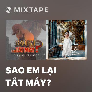 Mixtape Sao Em Lại Tắt Máy? - Various Artists