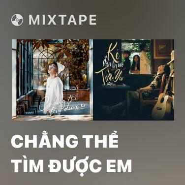Mixtape Chẳng Thể Tìm Được Em - Various Artists