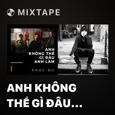 Mixtape Anh Không Thề Gì Đâu Anh Làm - Various Artists