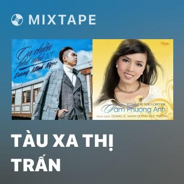 Mixtape Tàu Xa Thị Trấn - Various Artists