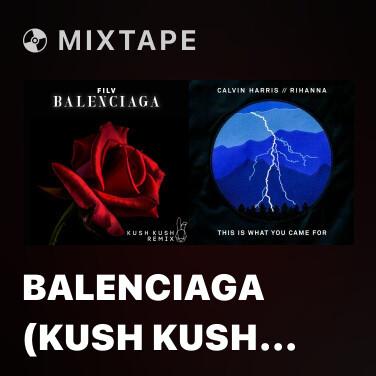 Mixtape BALENCIAGA (Kush Kush Remix) - Various Artists