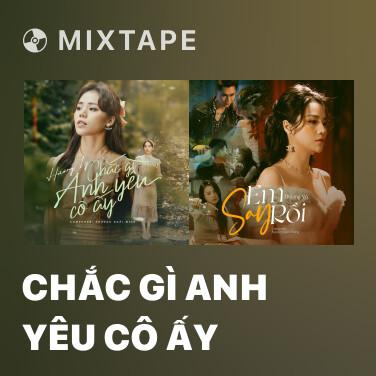 Mixtape Chắc Gì Anh Yêu Cô Ấy - Various Artists