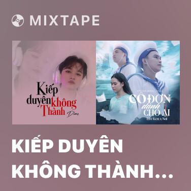 Mixtape Kiếp Duyên Không Thành (Remix) - Various Artists