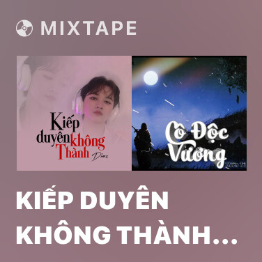 Mixtape Kiếp Duyên Không Thành (Remix)