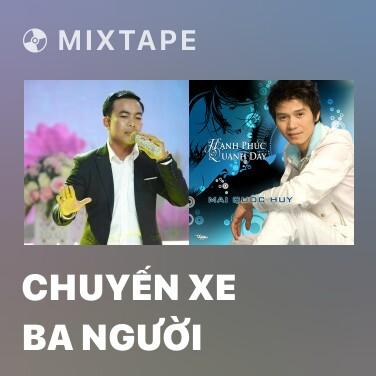 Mixtape Chuyến Xe Ba Người