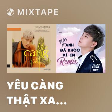 Mixtape Yêu Càng Thật Xa Càng Đau (Remix) - Various Artists