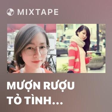 Mixtape Mượn Rượu Tỏ Tình (Piano Cover) - Various Artists