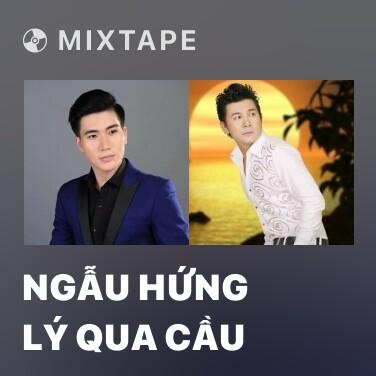 Mixtape Ngẫu Hứng Lý Qua Cầu - Various Artists