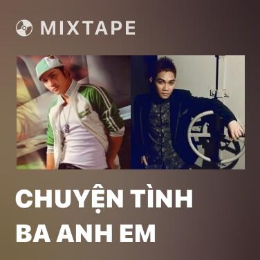 Mixtape Chuyện Tình Ba Anh Em - Various Artists