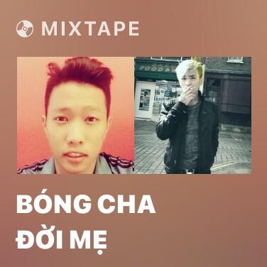 Mixtape Bóng Cha Đời Mẹ - Various Artists
