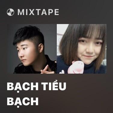 Mixtape Bạch Tiểu Bạch - Various Artists