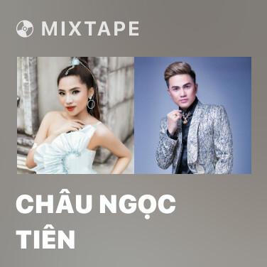 Mixtape Châu Ngọc Tiên - Various Artists
