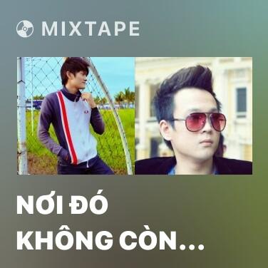 Mixtape Nơi Đó Không Còn Anh - Various Artists