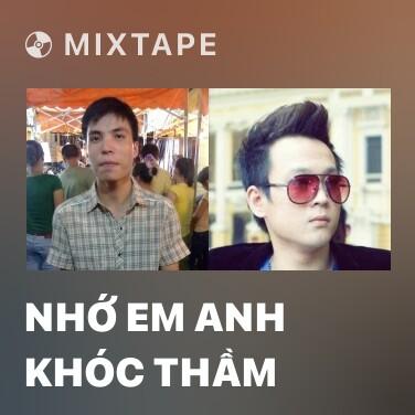 Mixtape Nhớ Em Anh Khóc Thầm - Various Artists