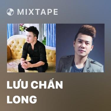 Mixtape Lưu Chấn Long - Various Artists