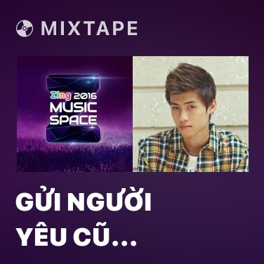 Mixtape Gửi Người Yêu Cũ (Zing Music Space 2016) - Various Artists