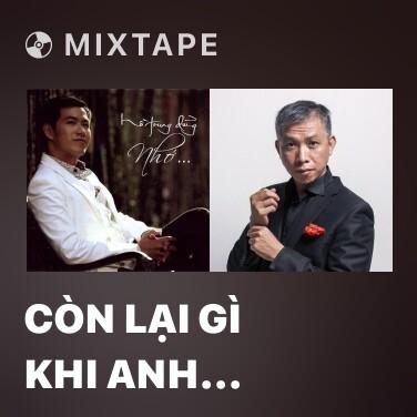 Mixtape Còn Lại Gì Khi Anh Vắng Em - Various Artists