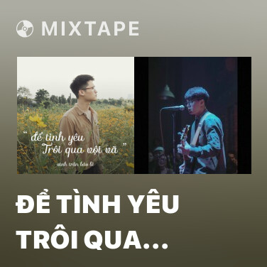 Mixtape Để Tình Yêu Trôi Qua Vội Vã - Various Artists