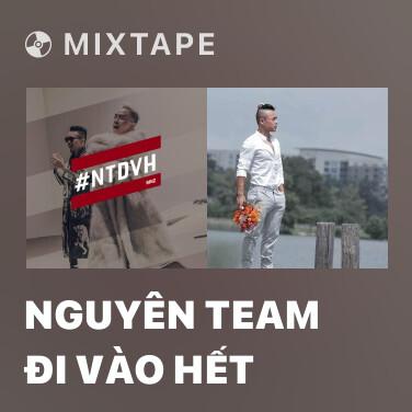 Mixtape Nguyên Team Đi Vào Hết - Various Artists