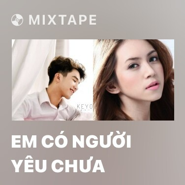 Mixtape Em Có Người Yêu Chưa - Various Artists