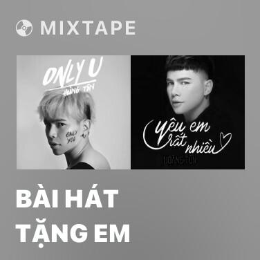 Mixtape Bài Hát Tặng Em - Various Artists