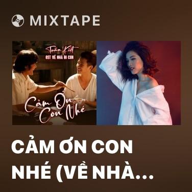 Mixtape Cảm Ơn Con Nhé (Về Nhà Đi Con OST) - Various Artists